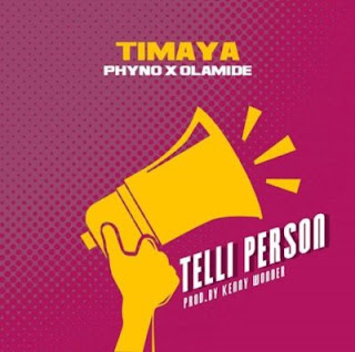 Timaya - Telli Person ft. Olamide x Phyno