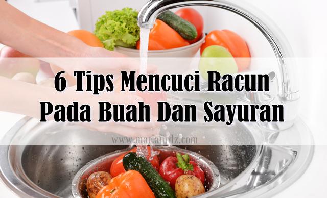 6 Tips Mencuci Racun Pada Buah Dan Sayuran