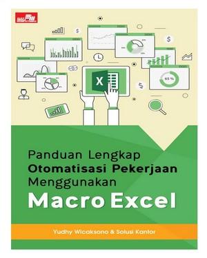 Panduan Lengkap Otomatisasi Pekerjaan Menggunakan Macro Excel