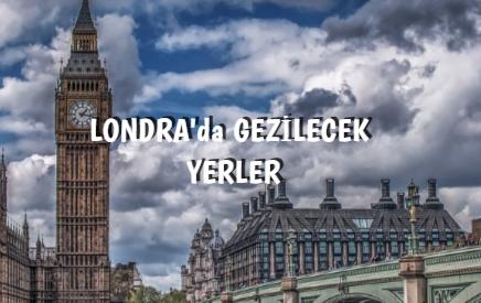 LONDRA'da GEZİLECEK YERLER
