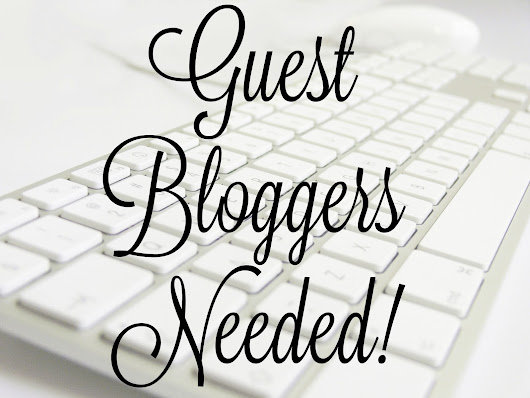 Guest Bloggers Needed!