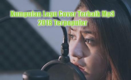 Kumpulan Lagu Cover Terbaik Mp3 Terbaru 2018 Dan Terpopuler