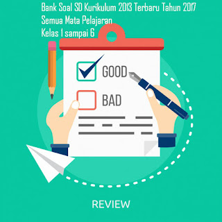 Bank Soal SD Kurikulum 2013 Terbaru Tahun 2017 Semua Mata Pelajaran Kelas 1 sampai 6