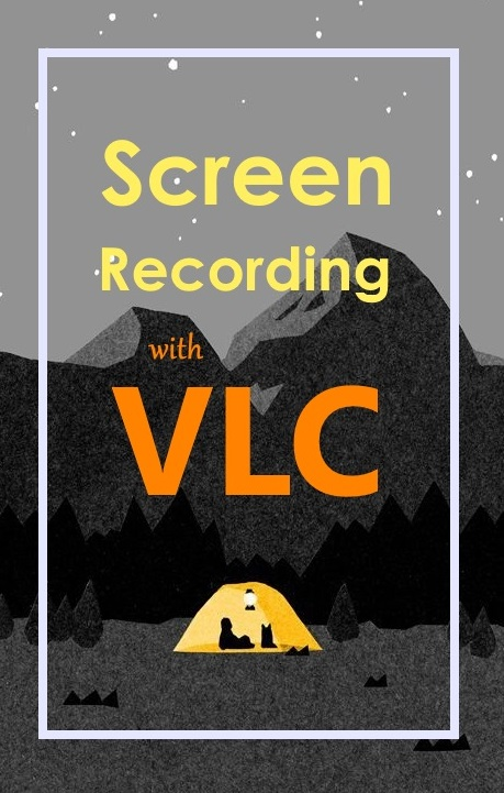Use VLC Media Player As Screen Capture & Recording Software