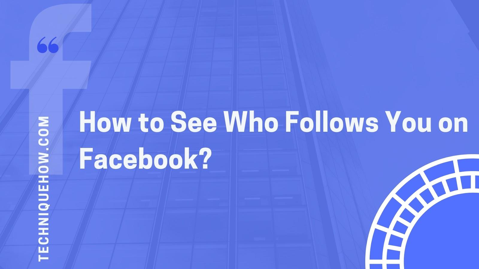who Follows your Facebook