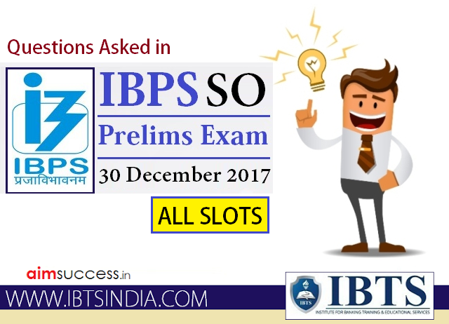Questions Asked in IBPS SO Prelims Exam 30 December 2017