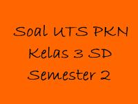 Soal UTS PKN Kelas 3 SD Semester 2