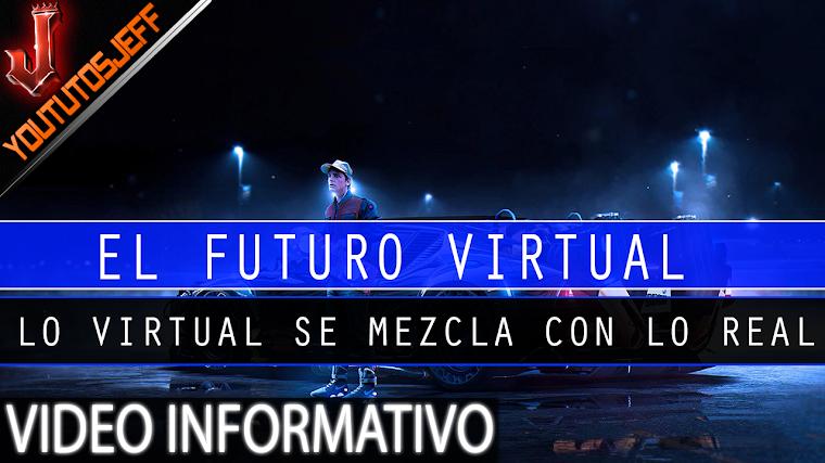 El Futuro virtual, lo virtual se mezcla con lo real | 2016