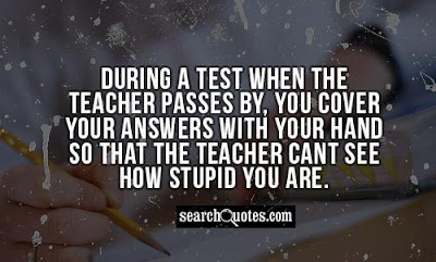 Quotes About University Life: during a test when the teacher passes by,