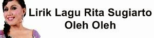 Lirik Lagu Rita Sugiarto - Oleh Oleh