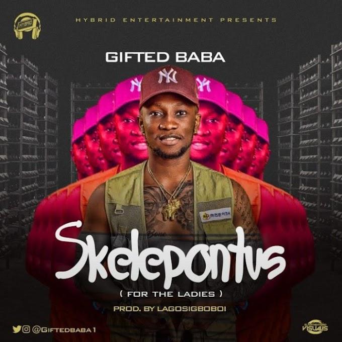 [Music] Gifted Baba – Skelepontus