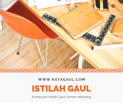 Istilah gaul, arti kata gaul, apa artinya, istilah keren, kamus gaul, kitab gaul.