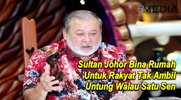Sultan Johor Bina Rumah Untuk Rakyat Tak Ambil Untung Walau Satu Sen