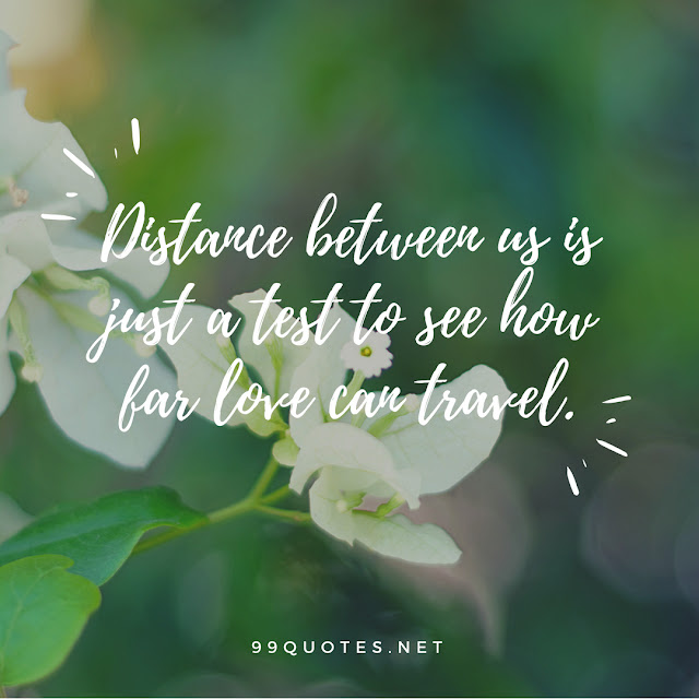 Distance between us is just a test to see how far love can travel.