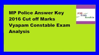 MP Police Answer Key 2016 Cut off Marks Vyapam Constable Exam Analysis