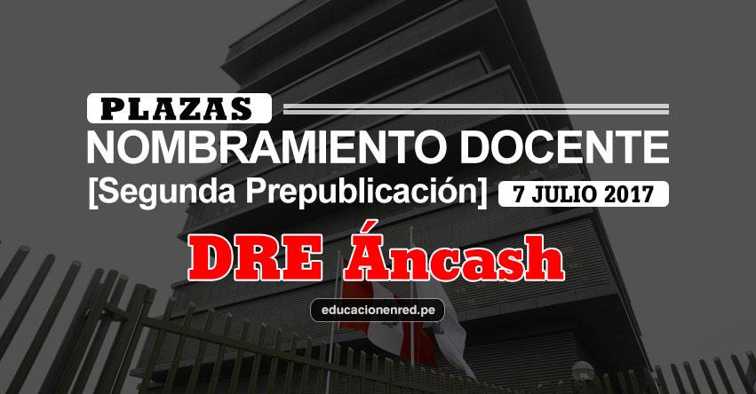 DRE Áncash: Plazas Puestas a Concurso Nombramiento Docente 2017 [SEGUNDA PREPUBLICACIÓN - MINEDU] www.dreancash.gob.pe