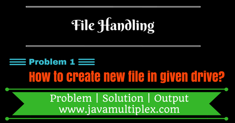 How to create a new file in given disk drive in Java?