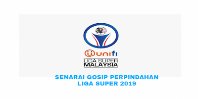 Senarai Gosip Perpindahan Liga Super 2019