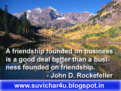A friendship founded on business is a good deal better than a business founded on friendship. John D. Rockefeller