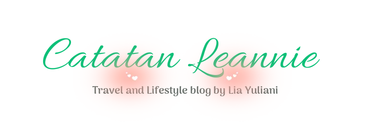 Catatan Leannie, Travel and Lifestyle Blog by Lia Yuliani