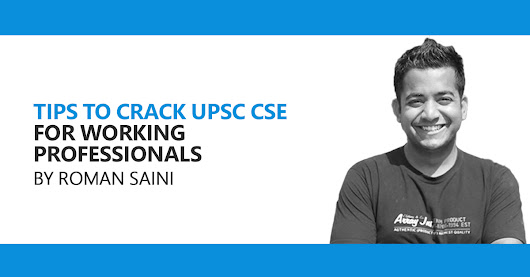 Tips to Crack UPSC CSE for Working Professionals by Roman Saini - for UN and UPSC