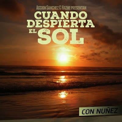 Acción Sánchez & Hazhe feat. Nuñez - Cuando Despierta El Sol (Single) [2015] (España)
