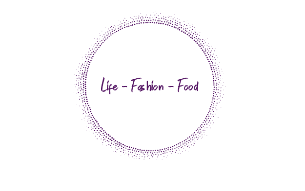Life - Fashion - Food
