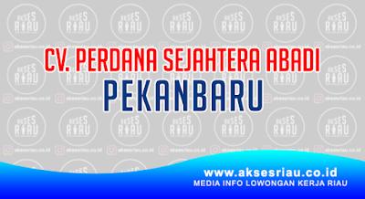 Lowongan CV. Perdana Sejahtera Abadi Pekanbaru Juli 2018