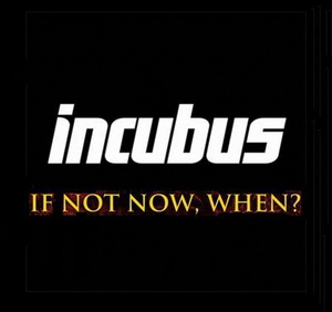 incubus if not now when - photo #1