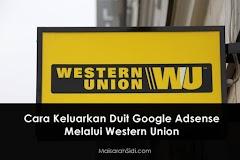 Mudahnya Keluarkan Duit Google Adsense Melalui Western Union