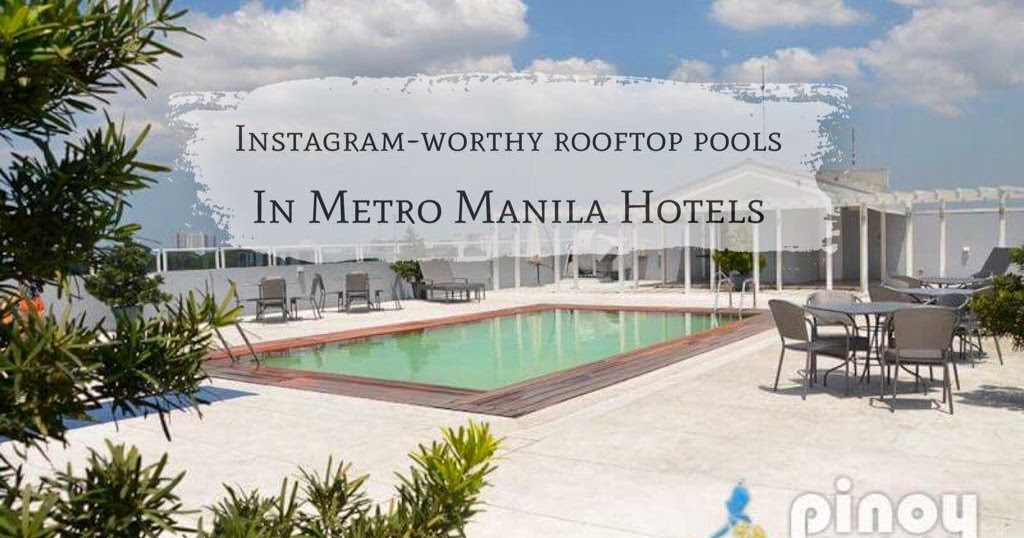 Top Picks Metro Manila Hotels With Amazing Rooftop Swimming Pools Part 1 Pinoy Adventurista