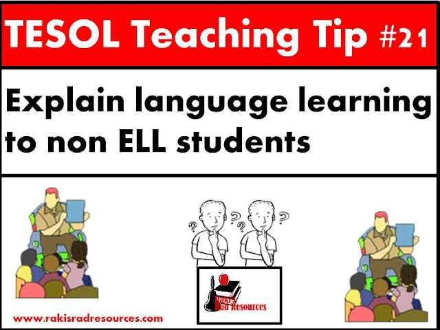 TESOL Teaching Tip #21 - Explain language learning to your non esl or ell students as well as your language learners. Helping students understand what the language learners are going through helps support relationships and empathy. Find more specific details in this blog post at Raki's Rad Resources.