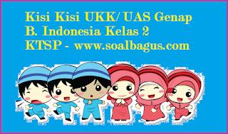 download kisi kisi ukk / uas genap kelas 2 mapel b indonesia ktsp terbaru tahun 2017