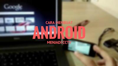 Cara Membuat Android Menjadi Kamera CCTV Tutorial Membuat Android Menjadi Kamera CCTV