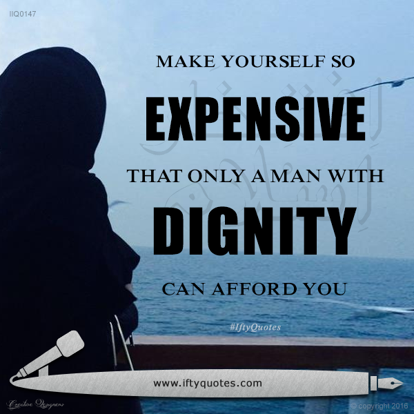 Ifty Quotes | Make yourself so expensive, that only a man with dignity can afford you | Iftikhar Islam