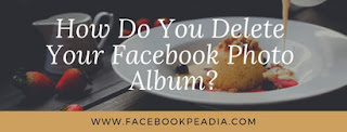 How Do You Delete Your Facebook Photo Album?