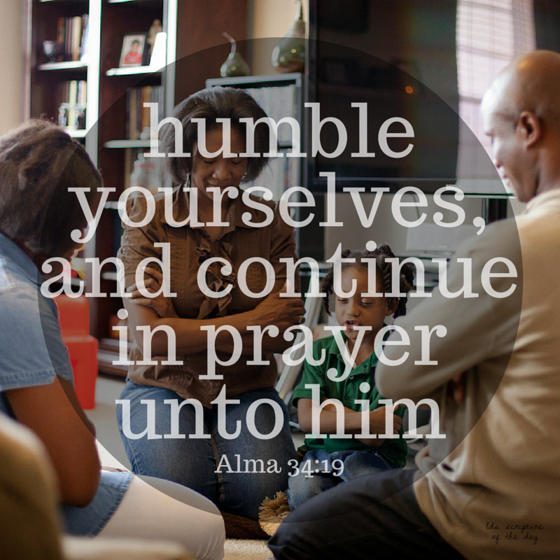 Humble Prayer: LDS Scripture Of The Day: Alma 34:19