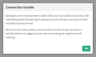 Error message reading... Connection trouble. Apologies, we're having some trouble with your web socket connection. We've seen this problem clear up with a restart of Slack, a solution which we suggest to you now only with great regret and self loathing.