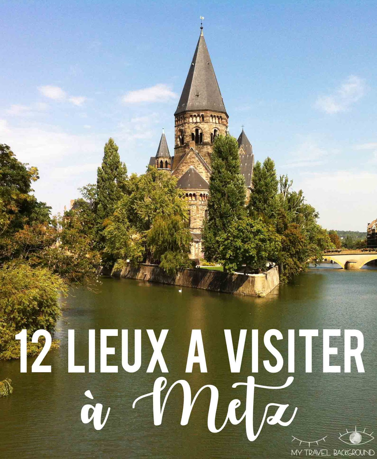 My Travel Background : 12 lieux à visiter à Metz