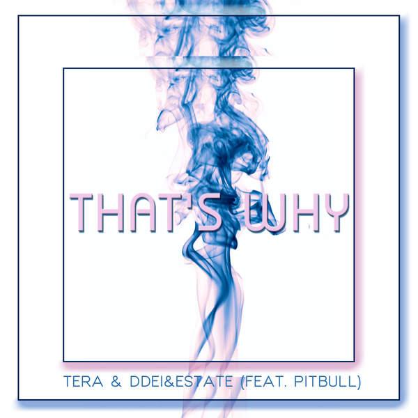 Tera, DDei & Estate - That's Why (feat. Pitbull) - Single Cover