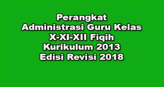 Perangkat Administrasi Guru Kelas X-XI-XII Fiqih Kurikulum 2013 Edisi Revisi 2018