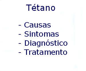 Tétano causas sintomas diagnóstico tratamento prevenção riscos complicações