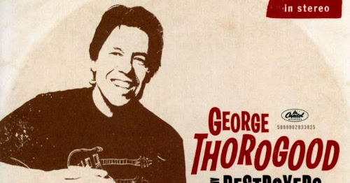 "What we're listening to"" George Thorogood + The Destroyers '2120 South Michigan'"