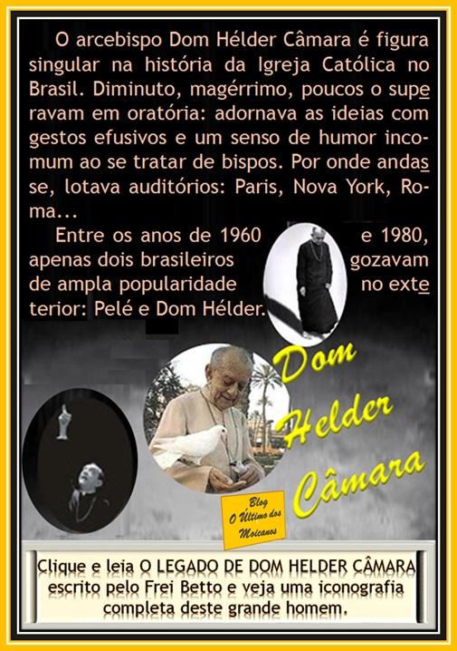 http://blogauxiliardoblogltimodosmoicanos.blogspot.com.br/2013/08/o-legado-de-dom-helder-camara.html