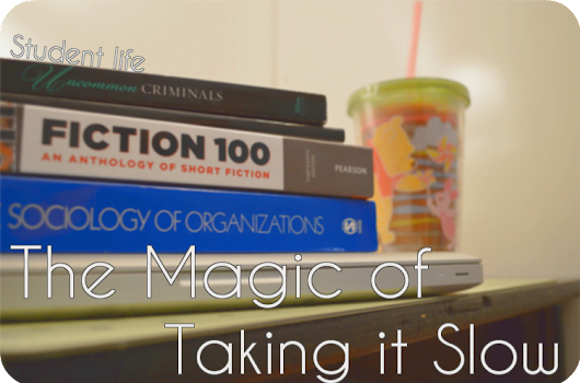 The Magic of Taking it Slow // Student Life