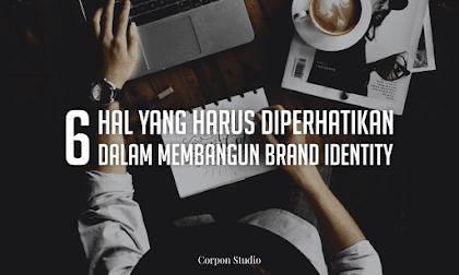 6 Hal yang Harus Diperhatikan Dalam Membangun Brand Identity