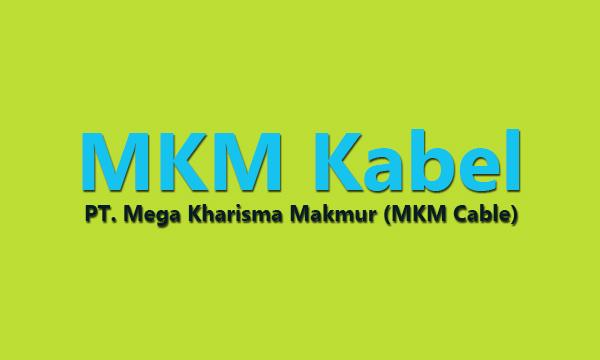 Lowongan Kerja PT Mega Kharisma Makmur (MKM Cable)