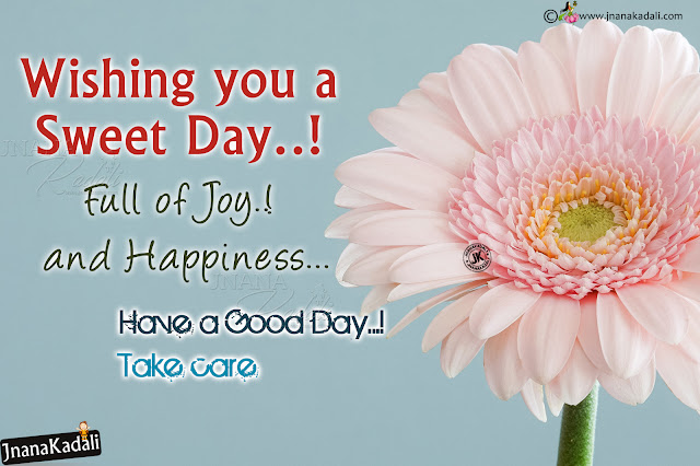 have a good day and take care greetings messages in english, wishing you hapy sweet day greetings