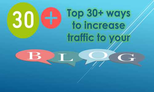 Top 30+ ways to increase traffic to your blog.