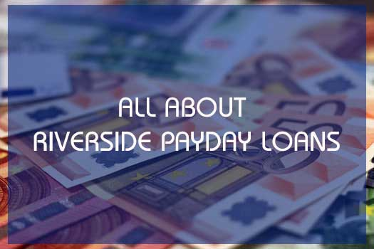 All about Riverside Payday Loans : eAskme